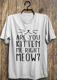 Hey, I found this really awesome Etsy listing at https://www.etsy.com/listing/209522050/cute-kitten-t-shirt-are-you-kitten-me