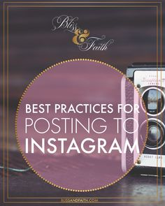 Best Practices for Posting to Instagram | blissandfaith.com @blissandfaith : Featured Post on Turn it up Tuesdays
