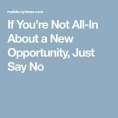 If You're Not All-In About a New Opportunity, Just Say No