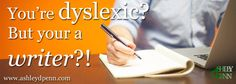 I'm dyslexic, but I'm also a writer. Read my story here: http://ashleydpenn.com/index.php/2017/01/30/youre-dyslexic-but-youre-a-writer/