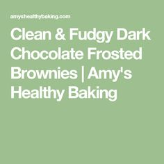 Clean & Fudgy Dark Chocolate Frosted Brownies | Amy's Healthy Baking