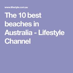 The 10 best beaches in Australia - Lifestyle Channel
