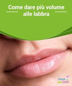 Rimedi naturali · Come dare più  volume alle labbra Consigli per dare più  volume alle  labbra e ccf681d865f