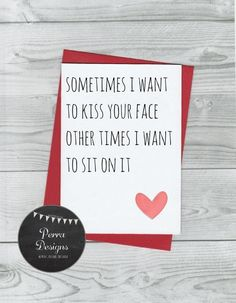 Funny anniversary card - sometimes i want to kiss your face, adult, rude, love, mature, funny card, boyfriend, girlfriend, husband, wife