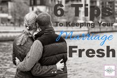 6 Tips to Keeping Your Marriage Fresh