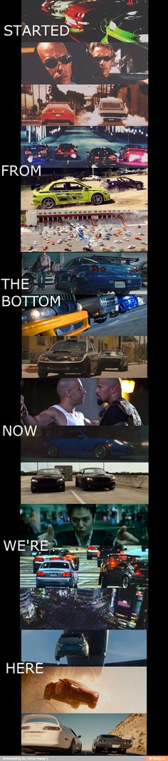 Fast and Furious. Started from the bottom by Drake
