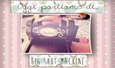 Big Shot by Sizzix: Introduzione all'uso e dove acquistarla
