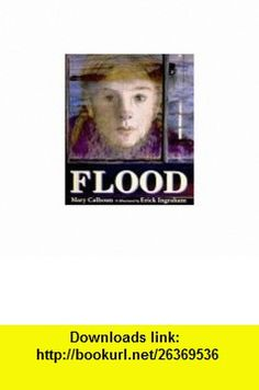 Flood (9780688139193) Mary Calhoun, Erick Ingraham , ISBN-10: 0688139191  , ISBN-13: 978-0688139193 ,  , tutorials , pdf , ebook , torrent , downloads , rapidshare , filesonic , hotfile , megaupload , fileserve