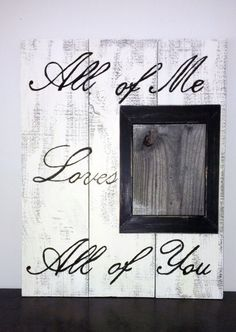 All of Me Loves All of You Reclaimed Pallet Wood Sign with 8x10 photo frame. Perfect for a wedding or anniversary gift. Glass Picture Frame.  Handmade and Painted by Barber Farms - Can Customize.   Like us on Facebook at facebook.com/barberfarmsllc