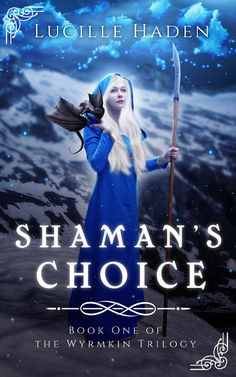 Book cover for Shaman's Choice (Book 1 of The Wyrmkin Trilogy) by Lucille Haden