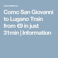 Como San Giovanni to Lugano Train from €9 in just 31min | Information