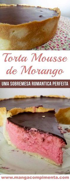 Torta Mousse de Morango - Uma sobremesa perfeita para agradar a pessoa que você mais ama! #receita #torta #morango #doces