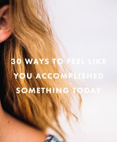 30 Ways to Feel Like You Accomplished Something Today