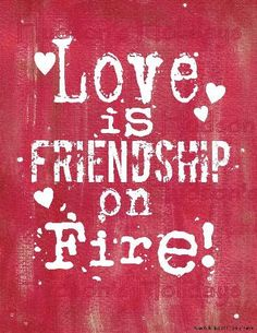 Love is friendship on fire Valentine sign by Hudsonsholidays