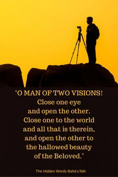"""O MAN OF TWO VISIONS! Close one eye and open the other. Close one ... #Bahai"