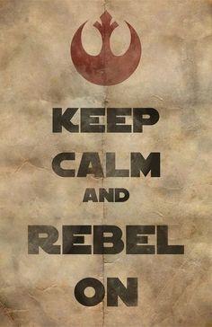 Keep Calm and Rebel On