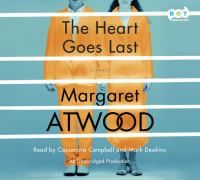 The heart goes last [sound recording] : a novel / Margaret Atwood.