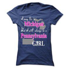 (Deal Tshirt 1 hour) Pennsylvania Girl Live In Michigan K01 at Sunday Tshirt Hoodies, Funny Tee Shirts