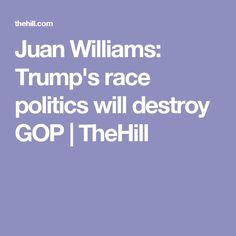 Juan Williams: Trump's race politics will destroy GOP | TheHill