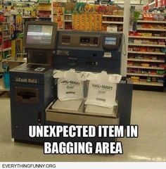 funny caption unexpected item in bagging area when nothing there-Don't get me started...