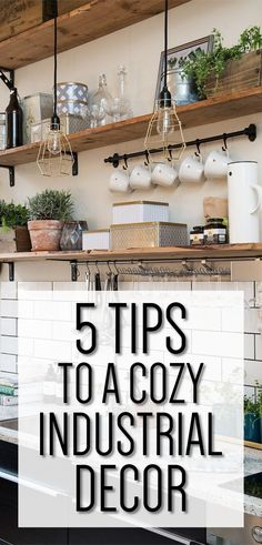5 Tips to a Cozy Industrial Decor - Make Industrial Decor in your home comfortable - Industrial Kitchen, Industrial Bedroom, Industrial Living Room