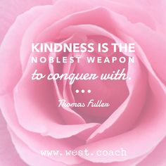 INSPIRATION - EILEEN WEST LIFE COACH | Kindness is the noblest weapon to conquer with. - Thomas Fuller | Eileen West Life Coach, Life Coach, inspiration, inspirational quotes, motivation, motivational quotes, quotes, daily quotes, self improvement, personal growth, kindness, nobility, Thomas Fuller, Thomas Fuller quotes