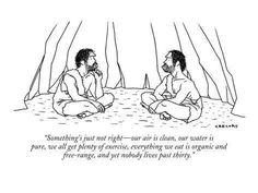 """""""C'è qualcosa che non va - la nostra aria è pulita, la nostra acqua è pura, facciamo un sacco di esercizio, tutto ciò che mangiamo è naturale e genuino, eppure nessuno vive oltre i trent'anni."""""""