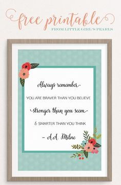 Always remember - you are braver than you believe, stronger than you seem, and smarter than you think - {FREE} printable from Little Girl's Pearls