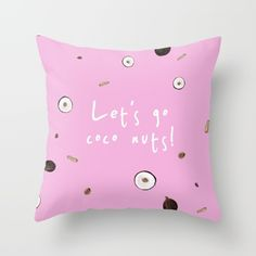 """""""LET'S GO COCO NUTS! 3 (with text)""""  $20.00  https://society6.com/product/lets-go-coco-nuts-3-with-text_pillow#25=193&18=126  MADE BY: NAOMI ROTHENGATTER - DIAZ"""