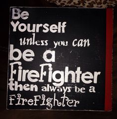 Always Be a Firefighter Sign on Etsy, $25.00