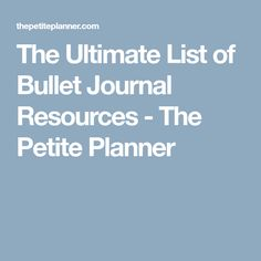 The Ultimate List of Bullet Journal Resources - The Petite Planner