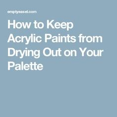 How to Keep Acrylic Paints from Drying Out on Your Palette
