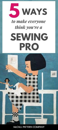 Five ways to make everyone think you're a sewing pro, even if you're a sewing beginner. On the McCall Pattern Company blog.