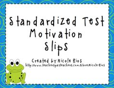 """FREE """"Standardized Test Motivation Slips"""" - Go to http://pinterest.com/TheBestofTPT/ for this and thousands of free lessons."""