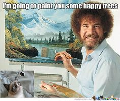 This makes me laugh.one day my grade class watched a whole show during inside break. Between the Lions had been replaced with Bob Ross. They loved it! So funny. Happy little trees. I Smile, Make Me Smile, Pinturas Bob Ross, I Look To You, Happy Little Trees, Bob Ross Paintings, Wall Paintings, Acrylic Paintings, The Joy Of Painting