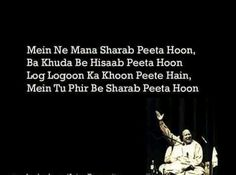I am a drunkard, I accept But the zealots drink blood of others I drink wine only ! Nfak Quotes, Sufi Quotes, Hindi Quotes, Quotations, Qoutes, Nfak Lines, Famous Dialogues, Nusrat Fateh Ali Khan, Mirza Ghalib