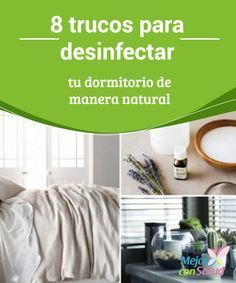 8 trucos para desinfectar tu dormitorio de manera natural El dormitorio es una de las partes más importantes de nuestro hogar, ya que es el sitio que elegimos para descansar y relajar nuestro cuerpo tras haber cumplido con las tareas de la jornada.