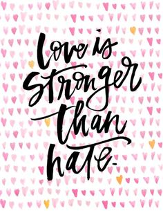 Love is stronger than hate!