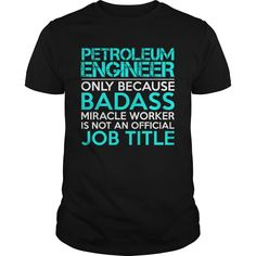 PETROLEUM ENGINEER Only Because Badass Miracle Worker Isn't An Official Job Title T-Shirts, Hoodies. Get It Now ==►…