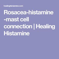 Rosacea-histamine-mast cell connection | Healing Histamine