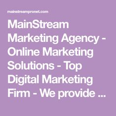 MainStream Marketing Agency - Online Marketing Solutions - Top Digital Marketing Firm - We provide next level online marketing for your business.