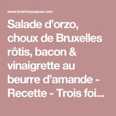 Salade d'orzo, choux de Bruxelles rôtis, bacon & vinaigrette au beurre d'amande - Recette - Trois fois par jour