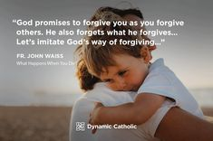 """""""God promises to forgive you as you forgive others. He also forgets what he forgives… Let's imitate God's way of forgiving…"""" Fr. John Waiss, What Happens When You Die?"""