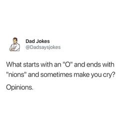 """What starts with an """"O"""" and ends in """"nions""""? - from Dadsaysjokes, via boredpanda You are in the right place about first time Dad Humor Here we offer you the most beautiful pictures about the Dad Humor Best Dad Jokes, Jin Dad Jokes, Puns Jokes, Corny Jokes, Stupid Jokes, Good Jokes, Funny Puns, Funny Texts, Funny Quotes"""
