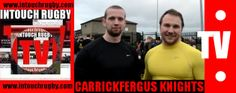 InTouch TV InTerview Gareth Millar & Chris McKee From the Carrickfergus Knights Comment On The Team & Playing A Great Game! now LIVE on WWW.INTOUCHRUGBY.COM!!!!!!!!!!!!!!!!