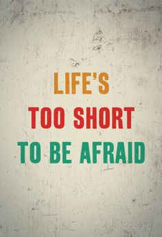 life's too short to be afraid | Don't see what you like? Customize Your Frame