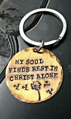 Inspirational Keychain - Dandelion Hand Stamped Christian Keychain - Christian Keychain - My soul rest in Christ alone - Jesus God Faith by yourcharmedlife on Etsy