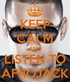 Keep Calm and listen to Afrojack