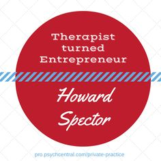 I'm excited to introduce you to the kick off of a new series: Therapist Turned Entrepreneur and introduce to you a mental health professional who transformed his training into creating mental health related businesses. Howard Spector is a therapist turned...