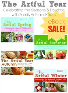 The Artful Year seasonal eBook series -- family-friendly crafts, recipes and decorations to celebrate the seasons and holidays (SALE! Buy 1 & get half off any additional copies thru Aug 31)